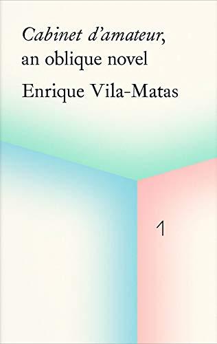 Cabinet d'amateur, an oblique novel: Enrique Vila-Matas By Enrique Vila-Matas