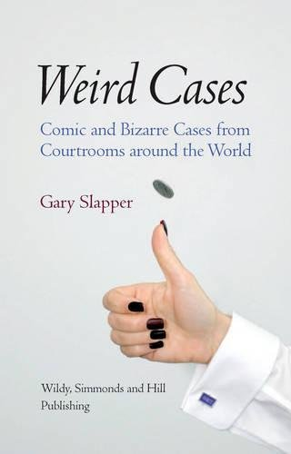 Weird Cases: Comic and Bizarre Cases from Courtrooms around the World By Gary Slapper