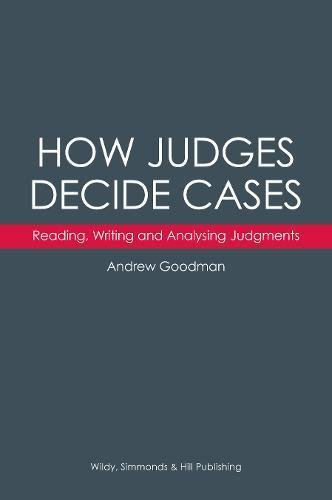 How Judges Decide Cases: Reading, Writing and Analysing Judgments By Andrew Goodman