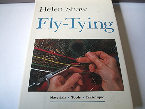 Fly-tying: Materials, Tools, Techniques By Helen Shaw