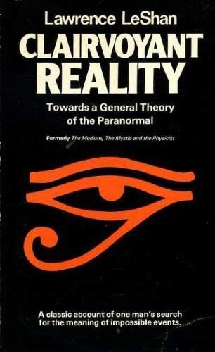 Clairvoyant Reality: Toward a General Theory of the Paranormal By Lawrence LeShan