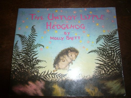 The Untidy Little Hedgehog by Molly Brett