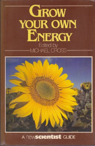 Grow Your Own Energy (New scientist guides) by Edited by Michael Cross