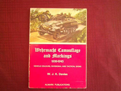 Wehrmacht Camouflage and Markings, 1939-1945 By W J K Davies