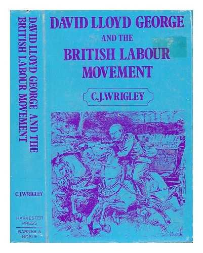 David Lloyd George and the British Labour Movement, Peace and War By Chris Wrigley
