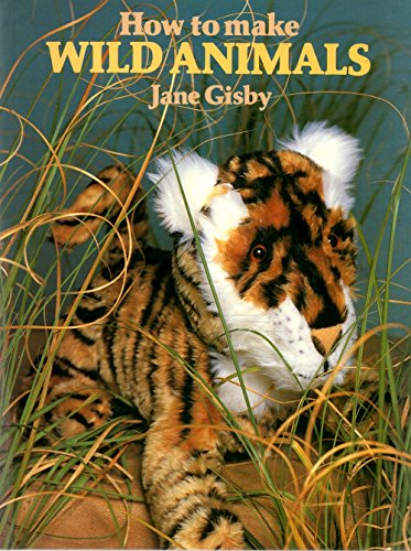 How to Make Wild Animals by Jane Gisby