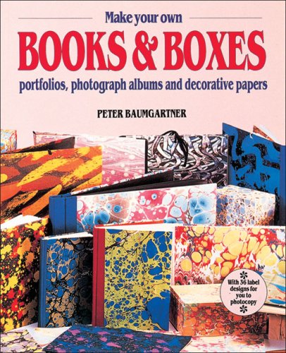 How to Make Books and Boxes: Portfolios, Photograph Albums and Decorative Papers by Peter Baumgartner