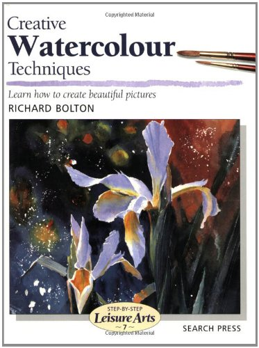 Creative Watercolour Techniques (SBSLA07) (Step-by-Step Leisure Arts) By Richard Bolton
