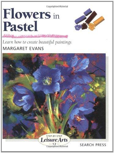 Flowers in Pastel (SBSLA12) (Step-by-Step Leisure Arts) By Margaret Evans