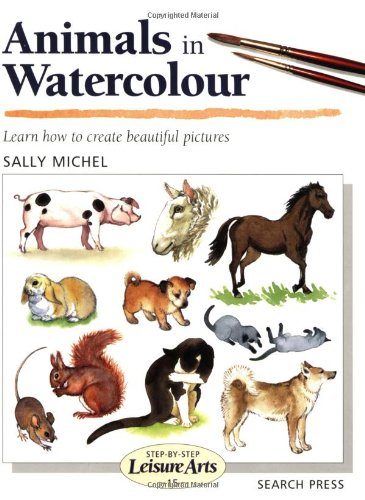 Animals in Watercolour (SBSLA15) (Step-by-Step Leisure Arts) By Sally Michel