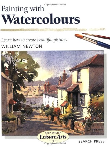 Painting with Watercolours (SBSLA01) (Step-by-Step Leisure Arts) by William Newton