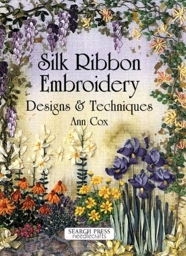 Silk Ribbon Embroidery: Designs & Techniques By Ann Cox