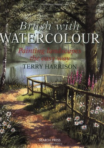 Brush with Watercolour: Painting the Easy Way by Terry Harrison