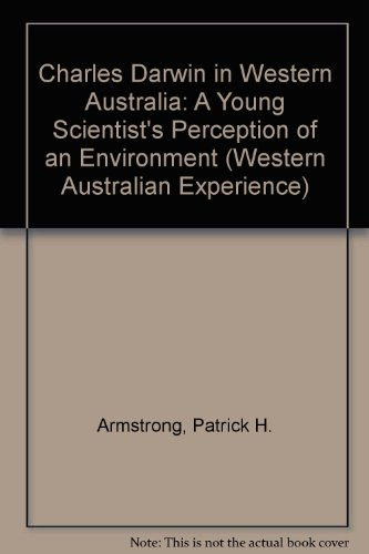 Charles Darwin in Western Australia: A Young Scientist's Perception of an Environment (Western Australian Experience) by Patrick H. Armstrong