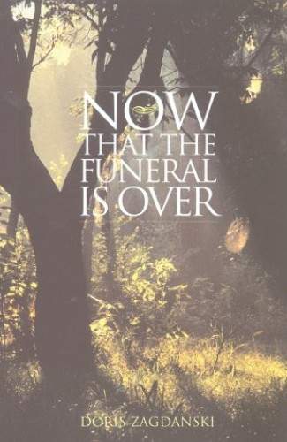 Now That the Funeral is Over By Doris Zagdanski