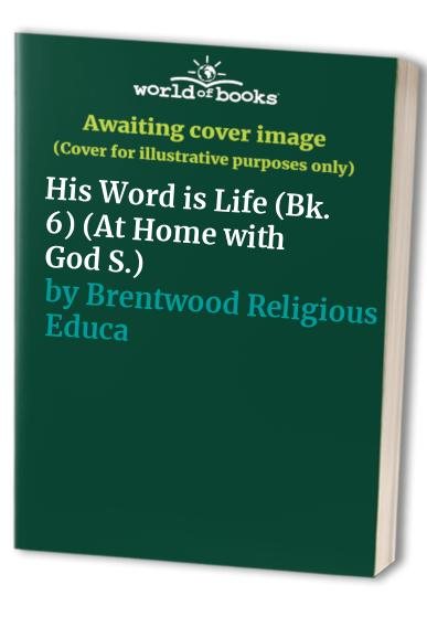 At Home with God: Bk. 6: His Word is Life by Brentwood Religious Education Service