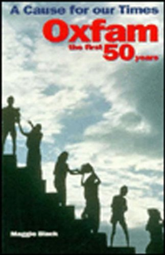 Cause for our Times: Oxfam - the first 50 years By Maggie Black