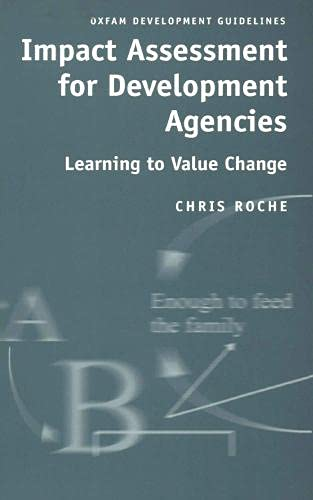 Impact Assessment for Development Agencies: Learning to Value Change by Chris Roche