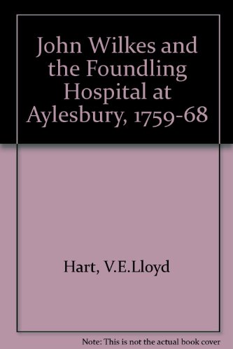 John Wilkes and the Foundling Hospital at Aylesbury, 1759-68 By V.E.Lloyd Hart