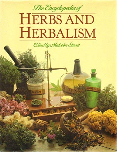 The Encyclopaedia of Herbs and Herbalism Edited by Malcolm Stuart
