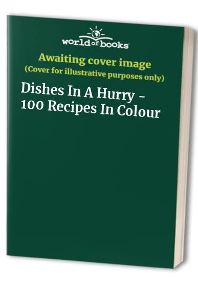 Dishes In A Hurry - 100 Recipes In Colour