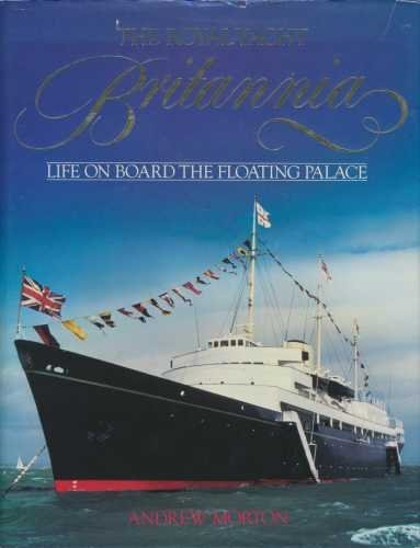 "Royal Yacht ""Britannia"" By Andrew Morton"