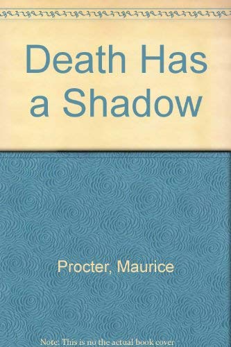 Death Has a Shadow By Maurice Procter