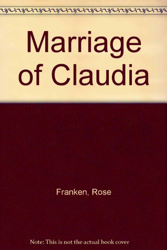 Marriage of Claudia By Rose Franken