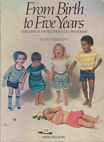 From Birth to Five Years: Children's Developmental Progress By Mary D. Sheridan