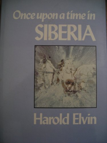 Once Upon a Time in Siberia By Harold Elvin