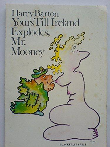Yours Till Ireland Explodes, Mr.Mooney By Harry Barton