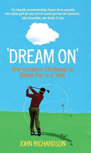 Dream on: One Hacker's Challenge to Break Par in a Year by John Richardson