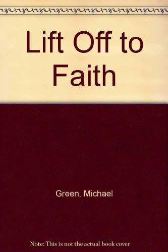 Lift Off to Faith By Michael Green