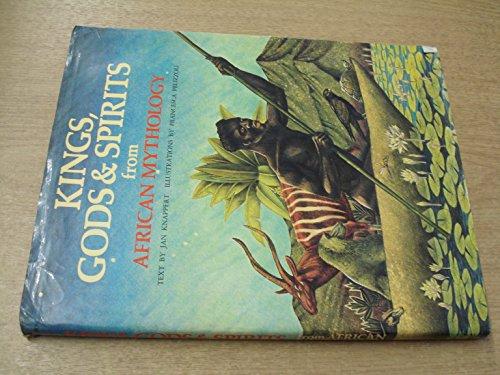 Kings, Gods and Spirits from African Mythology (World mythology series) By Jan Knappert