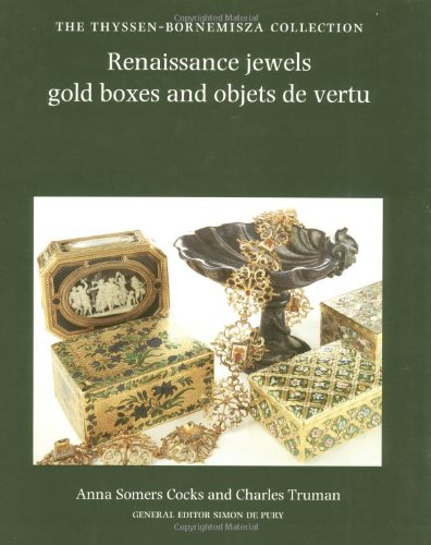 Renaissance Jewels, Gold Boxes and Objets de Vertu By Anna Somers Cocks