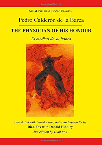 Calderon The Physician of his Honour By Dian Fox (Department of Romance and Comparative Literature, Brandeis University)