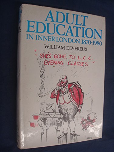Adult Education in Inner London, 1870-1980 By W.A. Devereux