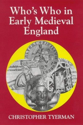 Who's Who in Early Medieval England, 1066-1272 (Who's Who in British History) By Christopher Tyerman