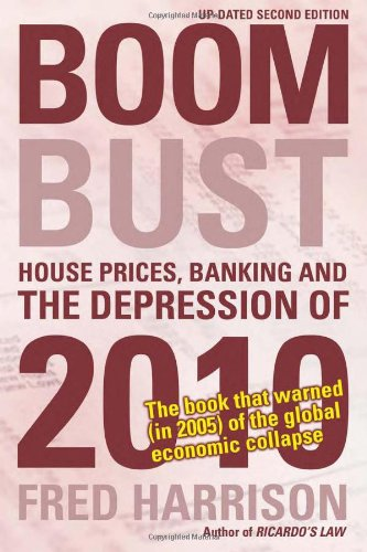 Boom Bust: House Prices, Banking and the Depression of 2010 by Fred Harrison