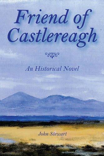 Friend of Castlereagh By John Stewart