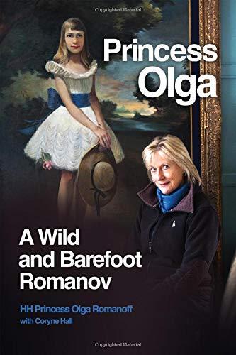 Princess Olga, A Wild and Barefoot Romanov von Her Highness Princess Olga Romanoff