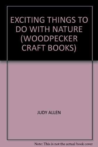 EXCITING THINGS TO DO WITH NATURE (WOODPECKER CRAFT BOOKS) By JUDY ALLEN