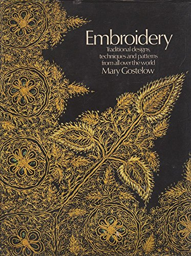 Embroidery: Traditional Designs, Techniques and Patterns from All Over the World by Mary Gostelow