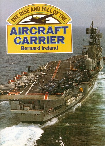 Rise and Fall of the Aircraft Carrier by Bernard Ireland