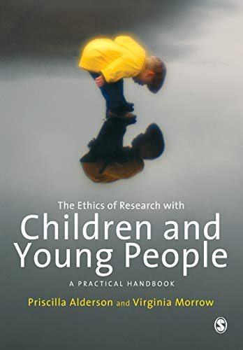 The Ethics of Research with Children and Young People: A Practical Handbook By Priscilla Alderson