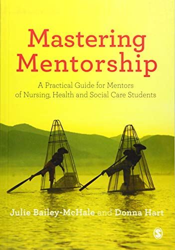 Mastering Mentorship: A Practical Guide for Mentors of Nursing, Health and Social Care Students by Julie Bailey-McHale
