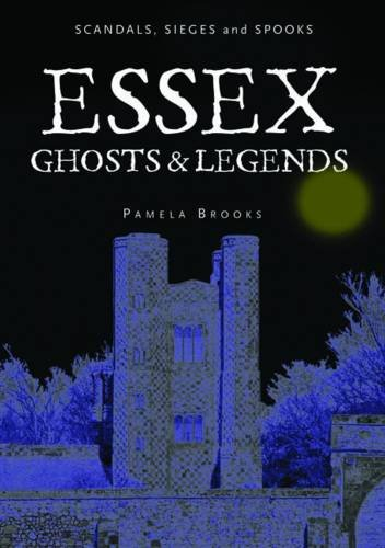 Essex Ghosts and Legends By Pamela Brooks