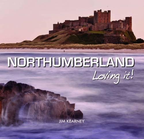 Northumberland - Loving It! By Jim Kearney