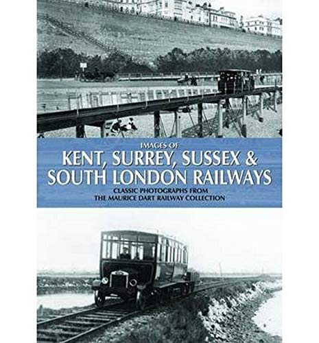 Images of Kent, Surrey, Sussex & South London Railways: Classic Photographs from the Maurice Dart Railway Collection By Maurice Dart