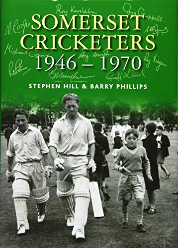 Somerset Cricketers 1946-1970 By Stephen Hill